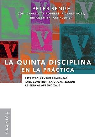 La Quinta Disciplina En La Práctica: Estrategias y herramientas para construir la organización abierta al aprendizaje