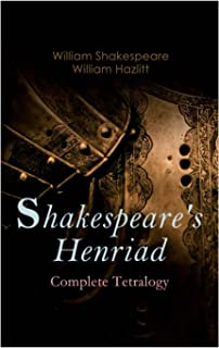 Shakespeare's Henriad - Complete Tetralogy: Including a Detailed Analysis of the Main Characters: Richard II, King Henry I...
