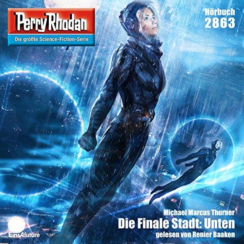 Die Finale Stadt: Unten     Perry Rhodan 2863              De :                                                                                                                                 Michael Marcus Thurner                               Lu par :                                                                                                                                 Reneir Baaken                      Durée : 4 h     Pas de notations     Global 0,0