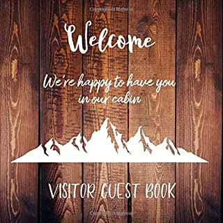 Welcome We're Happy To Have You In Our Cabin Visitor Guest Book: Sign In Guestbook, Vacation Home, Mountain Cabin Rentals,...
