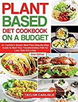 Plant Based Diet Cookbook On a Budget: Dr. Carlisle's Smash Meal Plan Step-By-Step Guide to Start Your Transformation Path for Less Than $15 a Day [Grey Edition] (Smash Meal Plan Project)