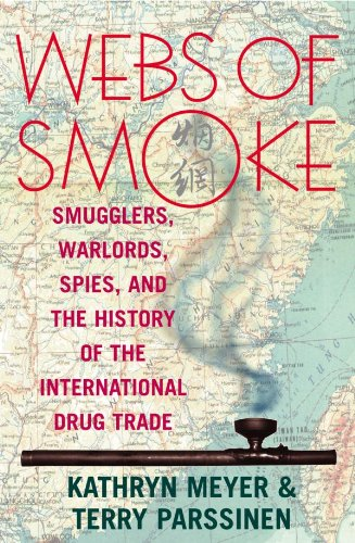 Webs of Smoke: Smugglers, Warlords, Spies, and the History of the International Drug Trade (State & Society in East Asia) (English Edition)