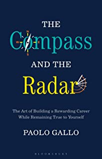 Compass and the Radar, The: The Art of Building a Rewarding Career While Remaining True to Yourself