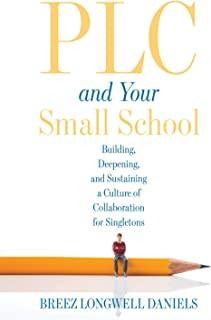 Plc at Work(r) and Your Small School: Building, Deepening, and Sustaining a Culture of Collaboration for Singletons (an Ac...