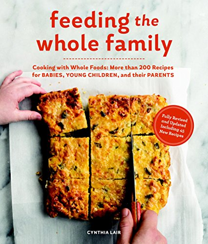 Feeding the Whole Family: Cooking with Whole Foods: More than 200 Recipes for Feeding Babies, Young Children, and Their…