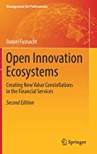 Open Innovation Ecosystems: Creating New Value Constellations in the Financial Services (Management for Professionals)