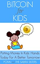 Putting Money In Kids' Hands Today For A Better Tomorrow [Bitcoin Beginner for Kids Trilogy: Book 1]