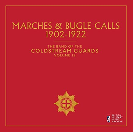 Band of the Coldstream Guards, Vol. 15: Marches and Bugle Calls, 1902-1922