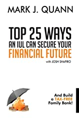 Top 25 Ways an IUL can Secure Your Financial Future: And Build a Tax-Free Family Bank! Paperback