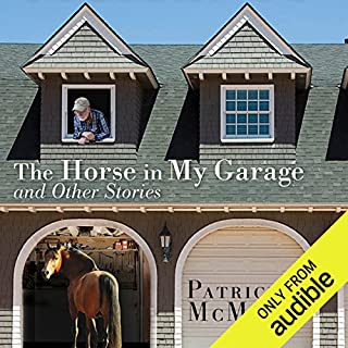 The Horse in My Garage and Other Stories                   By:                                                                                                                                 Patrick F. McManus                               Narrated by:                                                                                                                                 Sean Pratt                      Length: 5 hrs and 41 mins     89 ratings     Overall 4.3
