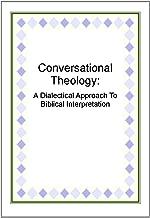 Conversational Theology: A Dialectical Approach To Biblical Interpretation
