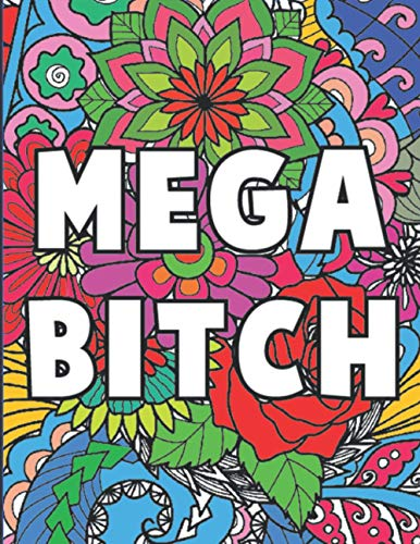 Mega Bitch: A Swear Word Coloring Book for Adults, Stress Relief, Relaxation...
