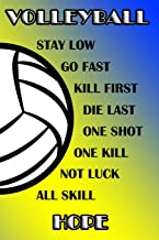 Volleyball Stay Low Go Fast Kill First Die Last One Shot One Kill Not Luck All Skill Hope: College Ruled   Composition Boo...