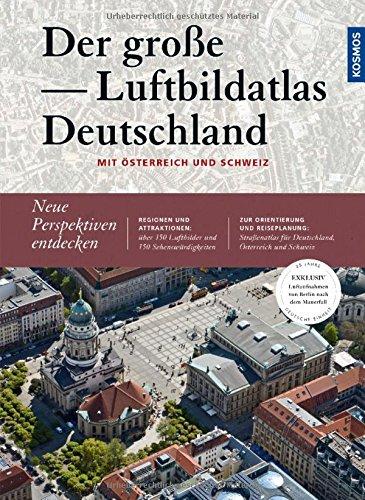Der große Luftbildatlas Deutschland: Mit Sonderteil Österreich und Schweiz