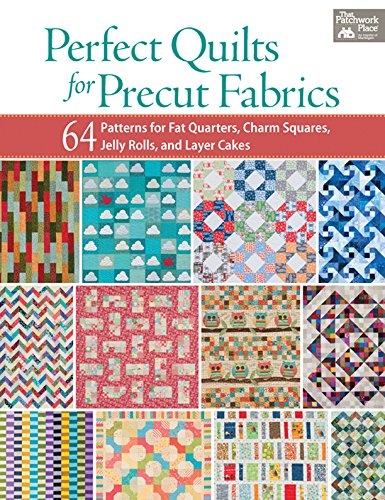 Perfect Quilts for Precut Fabrics: 64 Patterns for Fat Quarters, Charm Squares, Jelly Rolls, and Layer Cakes (English Edition)