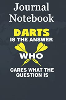 Journal Notebook, Composition Notebook: Darts is the answer s Gifts for darts fan apparel s Size 6'' x 9'' x 100 Pages, So...
