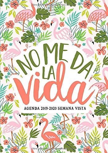 No me da la vida: Agenda 2019-2020 semana vista: Del 1 de julio de 2019 al 30 de junio de 2020: Diario, organizador y planificador con vista semanal y ... Flamencos rosas y flores tropicales 9723