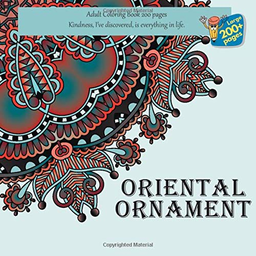 Oriental Ornament Adult Coloring Book 200 pages - Kindness, I've discovered, is everything in life. (Mandala)