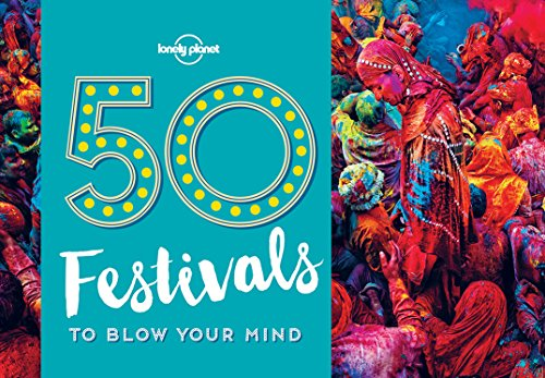 50 Festivals To Blow Your Mind (50...to Blow Your Mind)