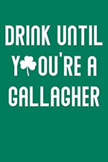 drink until you're a gallagher: A saint patrick's day weekly journal noteBook For Writing goals | schedule | to do list | ...