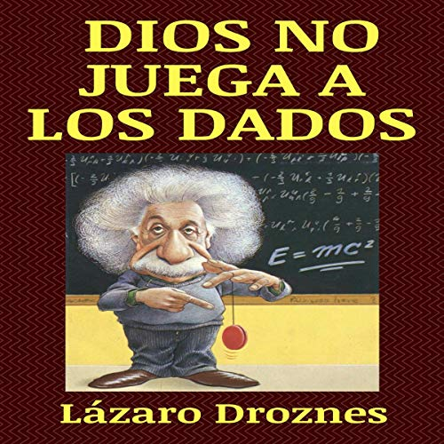 Dios No Juega a Los Dados : Vida y obra de Albert Einstein, El Científico Más Famoso Del Siglo XX. [God Doesn't Roll the Dice: Life and Works of Albert Einstein, the Most Famous Scientist of the Twentieth Century]                    By:                                                                                                                                 Lazaro Droznes                               Narrated by:                                                                                                                                 Iraima Arrechedera                      Length: 58 mins     Not rated yet     Overall 0.0