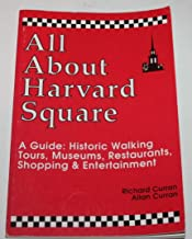 All About Harvard Square: A Guide : Historic Walking Tours, Museums, Restaurants, Shopping and Entertainment