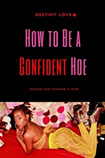 How To Be A Confident Hoe... Because slut shaming Is Over