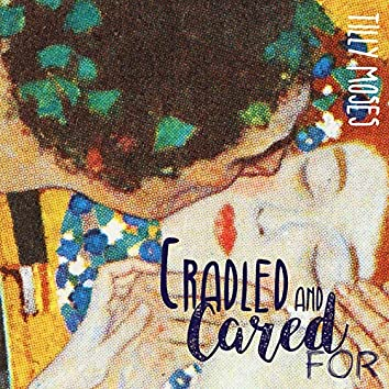 Cradled and Cared For