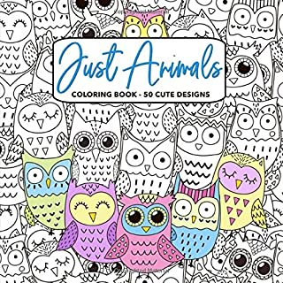 Just Animals Coloring Book: 50 Cute Designs - Cats, Owls, Dogs, Birds, Butterflies, Unicorns, Fish & Many Other Adorable Creatures - Stress Relief, ... Women and Men - Square Format - Size 8.5x8.5