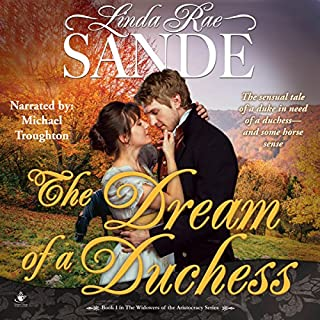 The Dream of a Duchess     The Widowers of the Aristocracy, Book 1              By:                                                                                                                                 Linda Rae Sande                               Narrated by:                                                                                                                                 Michael Troughton                      Length: 10 hrs and 6 mins     Not rated yet     Overall 0.0