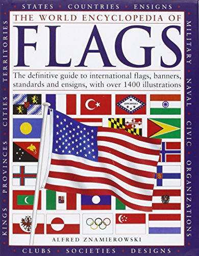 The World Encyclopedia of Flags: The definitive guide to international flags, banners, standards and ensigns, with over 400 illustrations