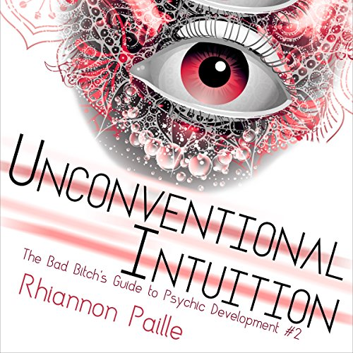 Unconventional Intuition (The Bad Bitch's Guide to Psychic Development) (Volume 2) audiobook cover art