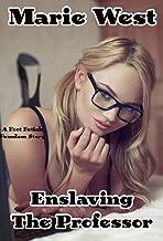 Enslaving The Professor: A Foot Fetish Femdom Story