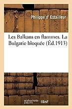Les Balkans En Flammes. La Bulgarie Bloquée (Histoire) (French Edition)