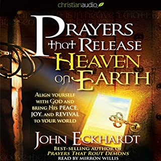 Prayers that Release Heaven on Earth     Align Yourself with God and Bring His Peace, Joy, and Revival to Your World              By:                                                                                                                                 John Eckhardt                               Narrated by:                                                                                                                                 Mirron Willis                      Length: 3 hrs and 6 mins     82 ratings     Overall 4.5