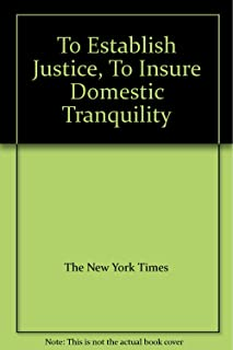 To Establish Justice, To Insure Domestic Tranquility