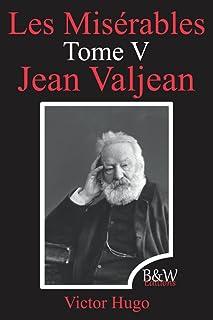 Les Misérables Tome 5 Jean Valjean: Victor Hugo   B&W Editions (Annoté)