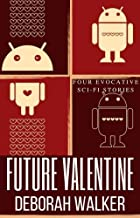 Future Valentine 2107: Four Evocative Science Fiction Love Stories (Future Tales 2100 Book 11)