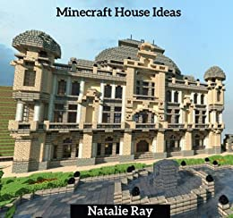 Minecraft House Ideas The Ultimate Minecraft House Ideas Guide Building The Minecraft House You Want Kindle Edition By Ray Natalie Humor Entertainment Kindle Ebooks Amazon Com