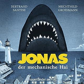 Jonas, der mechanische Hai                   Autor:                                                                                                                                 Bertrand Santini                               Sprecher:                                                                                                                                 Mechthild Grossmann                      Spieldauer: 2 Std. und 36 Min.     5 Bewertungen     Gesamt 4,8