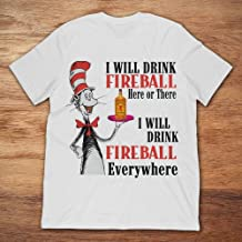 The Cat In The Hat I Will Drink Fireball Here Or There.