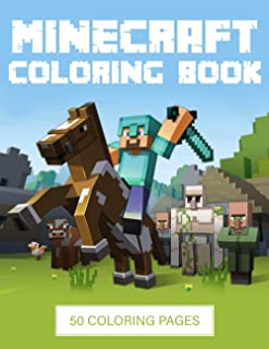 Minecraft Coloring Book: 50 coloring pages filled with Minecraft characters, weapons, and more for hours of fun and relaxa...