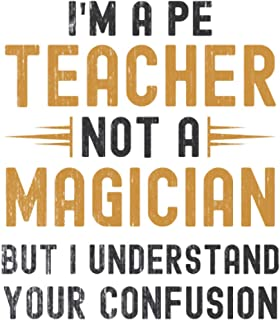 Im a PE Teacher, Not a Magician, but Understand, your Confusion : Funny Notebook Gift for PE Teachers: Funny Blank Lined J...