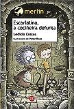 Escarlatina, a cociñeira defunta (INFANTIL E XUVENIL - MERLÍN - De 11 anos en diante)