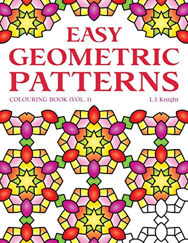 Easy Geometric Patterns Colouring Book (Volume 1): 50 Fun and Relaxing Repeating Pattern Designs for All Ages (LJK Colouring Books)
