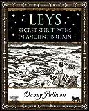 Sullivan, D: Leys: Secret Spirit Paths in Ancient Britain (Wooden Books Gift Book)