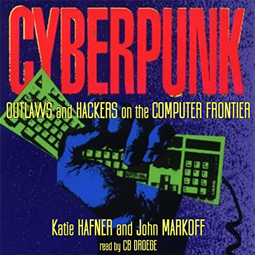 CYBERPUNK: Outlaws and Hackers on the Computer Frontier, Revised                   By:                                                                                                                                 Katie Hafner,                                                                                        John Markoff                               Narrated by:                                                                                                                                 CB Droege                      Length: 15 hrs and 14 mins     20 ratings     Overall 4.3