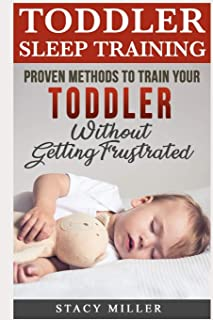 Toddler Sleep Training: Proven Methods to Train Your Toddler Without Getting Frustrated (Toddler parenting, Discipline, Development, New Parent Books, Motherhood)