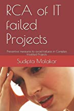 RCA of IT failed Projects: Preventive measures to avoid failures in Complex troubled Projects