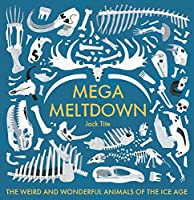 Mega Meltdown: The Weird and Wonderful Animals of the Ice Age